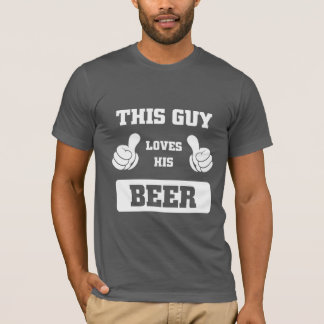 THIS GUY LOVES HIS BEER T-Shirt