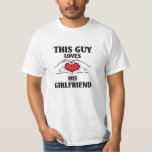This Guy loves his Girlfriend T Shirt