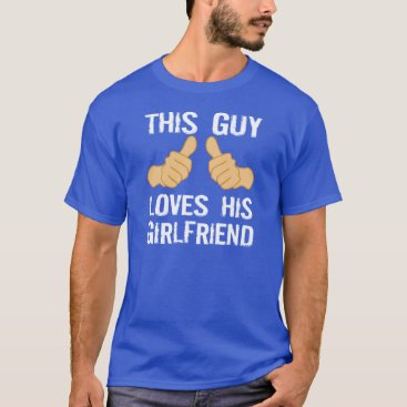 AardvarkApparel This Guy Loves his Girlfriend T-Shirt