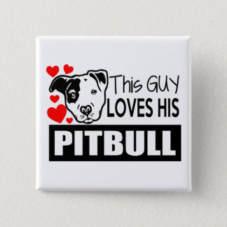 This Guy Loves His Pitbull Pinback Button