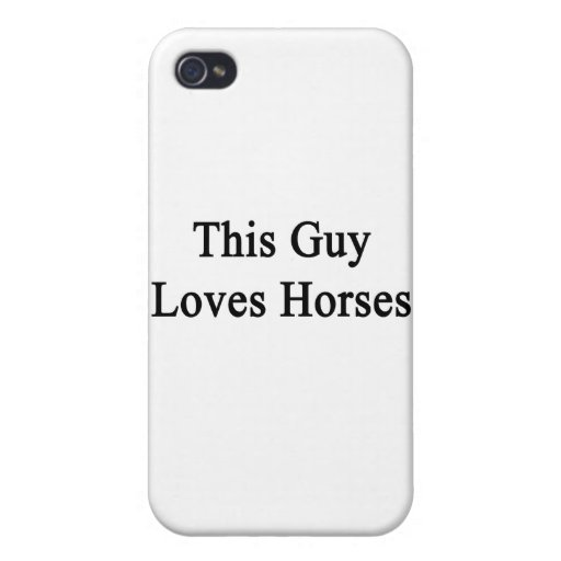 This Guy Loves Horses Covers For iPhone 4