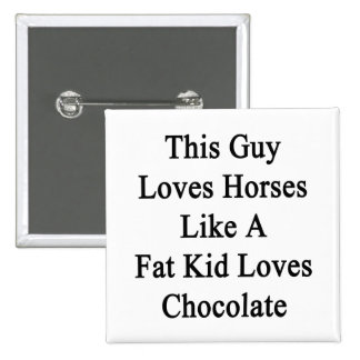 This Guy Loves Horses Like A Fat Kid Loves Chocola 2 Inch Square Button