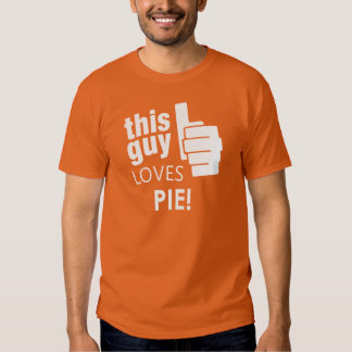 This Guy Loves Pie! Tee Shirts