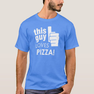 This Guy Loves Pizza! T-Shirt