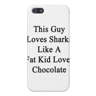 This Guy Loves Sharks Like A Fat Kid Loves Chocola Cover For iPhone 5/5S