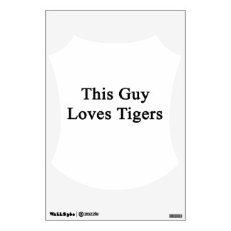 This Guy Loves Tigers Wall Sticker