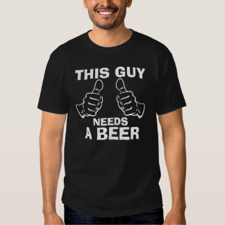 This Guy Needs a Beer Tee Shirt