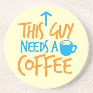 This Guy Needs a COFFEE! Coaster