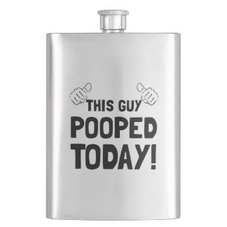 This Guy Pooped Today Funny Flask