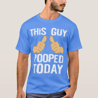 THIS GUY POOPED TODAY T-Shirt