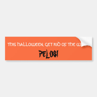 THIS HALLOWEEN, GET RID OF THE WITCH, PELOSI BUMPER STICKERS