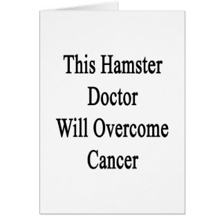 This Hamster Doctor Will Overcome Cancer Greeting Card
