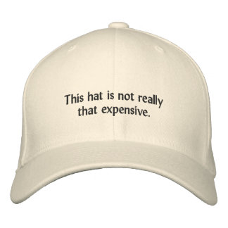 THIS HAT IS NOT REALLY NOT THAT EXPENSIVE