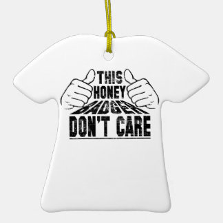 THIS HONEY BADGER DON'T CARE T-SHIRT ORNAMENT