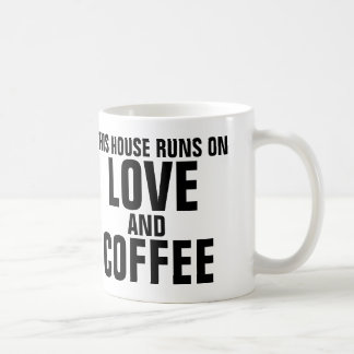 THIS HOUSE RUNS ON LOVE AND COFFEE MUGS