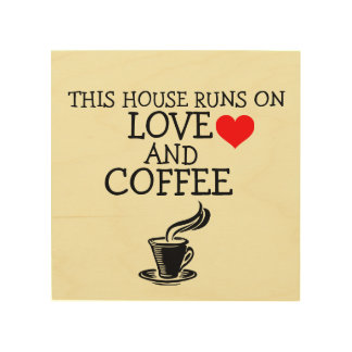This house runs on love and coffee wood wall sign