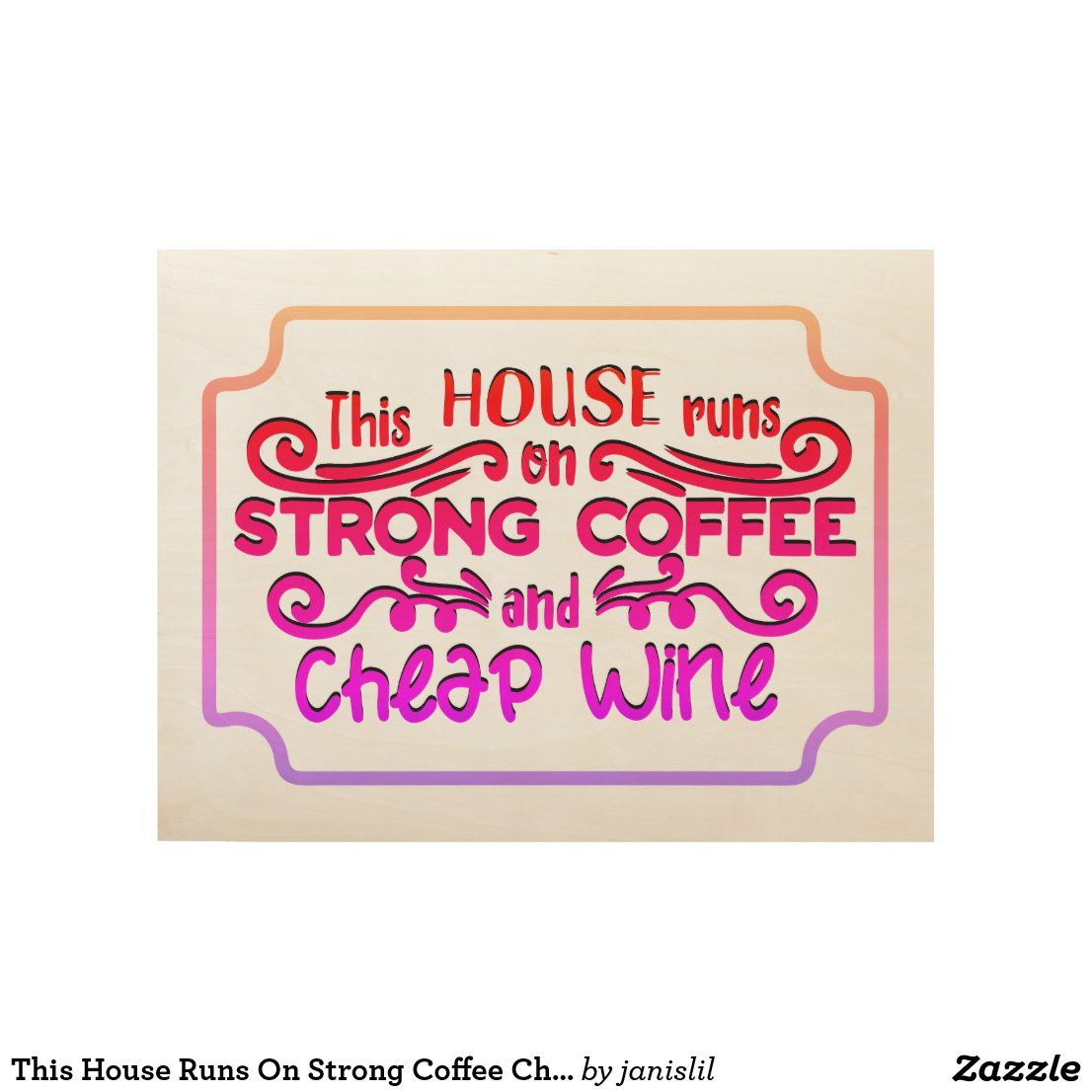 This House Runs On Strong Coffee Cheap Wine Wood Poster