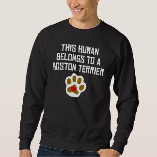 This Human Belongs To A Boston Terrier Sweatshirt
