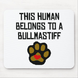 This Human Belongs To A Bullmastiff Mouse Pads