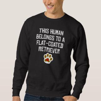 This Human Belongs To A Flat-Coated Retriever Sweatshirt