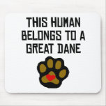 This Human Belongs To A Great Dane Mouse Pad