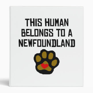 This Human Belongs To A Newfoundland Vinyl Binder