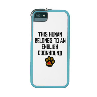 This Human Belongs To An English Coonhound iPhone 5/5S Case