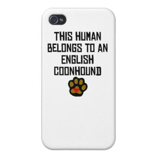This Human Belongs To An English Coonhound iPhone 4 Covers