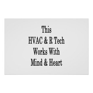 This HVAC R Tech Works With Mind And Heart Poster