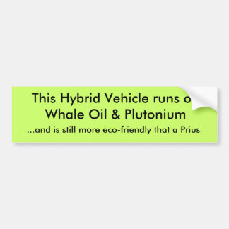 This Hybrid Vehicle runs on Whale Oil & Plutoni... Bumper Sticker