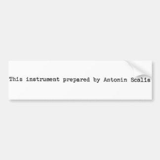 'This instrument prepared by Antonin Scalia' Bumper Sticker