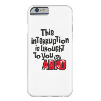 This interruption is brought to you by ADHD! Barely There iPhone 6 Case