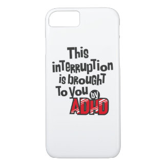This interruption is brought to you by ADHD! iPhone 7 Case