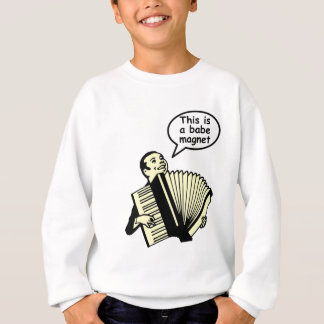 This is a babe magnet! (Accordion) Sweatshirt