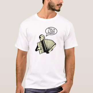 This is a babe magnet! (Accordion) T-Shirt