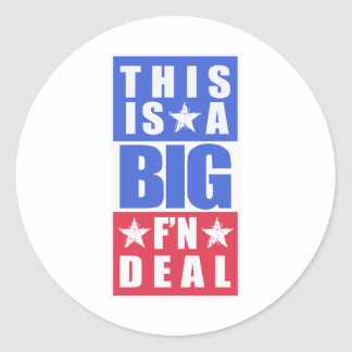 This Is A Big F'n Deal Classic Round Sticker