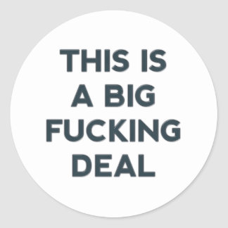 This Is A Big Fucking Deal Classic Round Sticker
