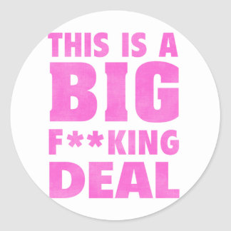 This Is A Big Fucking Deal (Pink) Classic Round Sticker