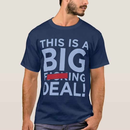 this is a big fucking deal! T-Shirt