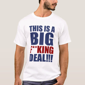 This is a Big Fucking Deal t-shirt