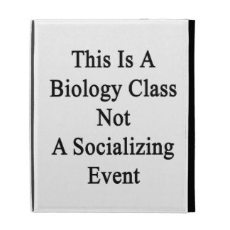 This Is A Biology Class Not A Socializing Event iPad Folio Covers