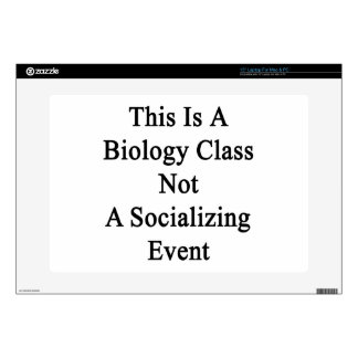 """This Is A Biology Class Not A Socializing Event Decal For 15"""" Laptop"""