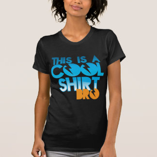This is a COOL SHIRT BRO! design