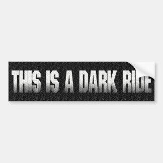 This is a dark ride bumper sticker