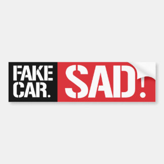 This is a FAKE CAR - Sad - Feminist Bumper Sticker