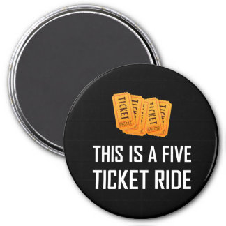 This Is A Five Ticket Ride Magnet