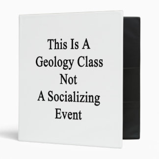 This Is A Geology Class Not A Socializing Event 3 Ring Binder