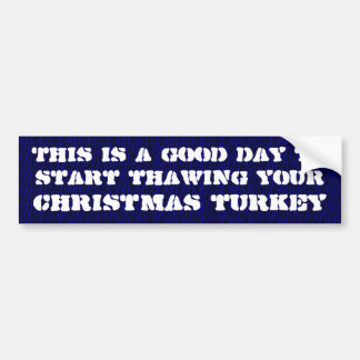 This is a good day to start thawing your turkey bumper sticker