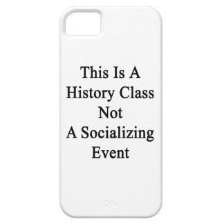 This Is A History Class Not A Socializing Event iPhone 5 Covers
