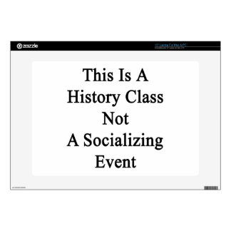 This Is A History Class Not A Socializing Event Skin For Laptop
